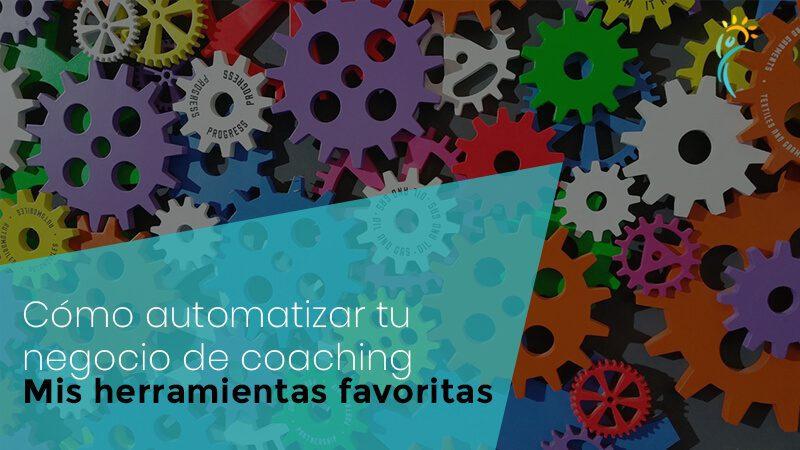 Cómo automatizar tu negocio de coaching – Mis herramientas favoritas