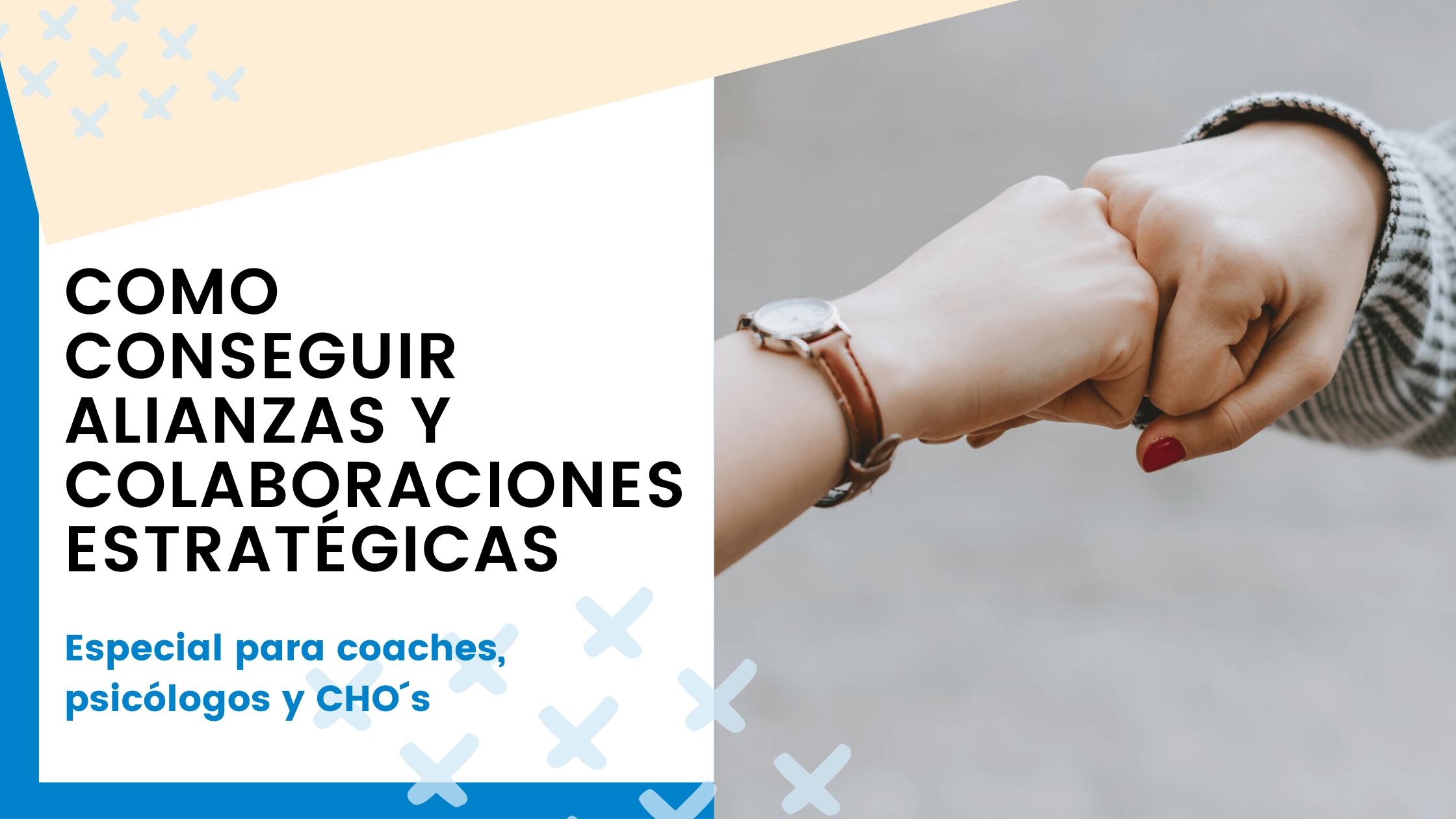 Como conseguir alianzas y colaboraciones estratégicas – Especial coaches, psicólogos y CHO